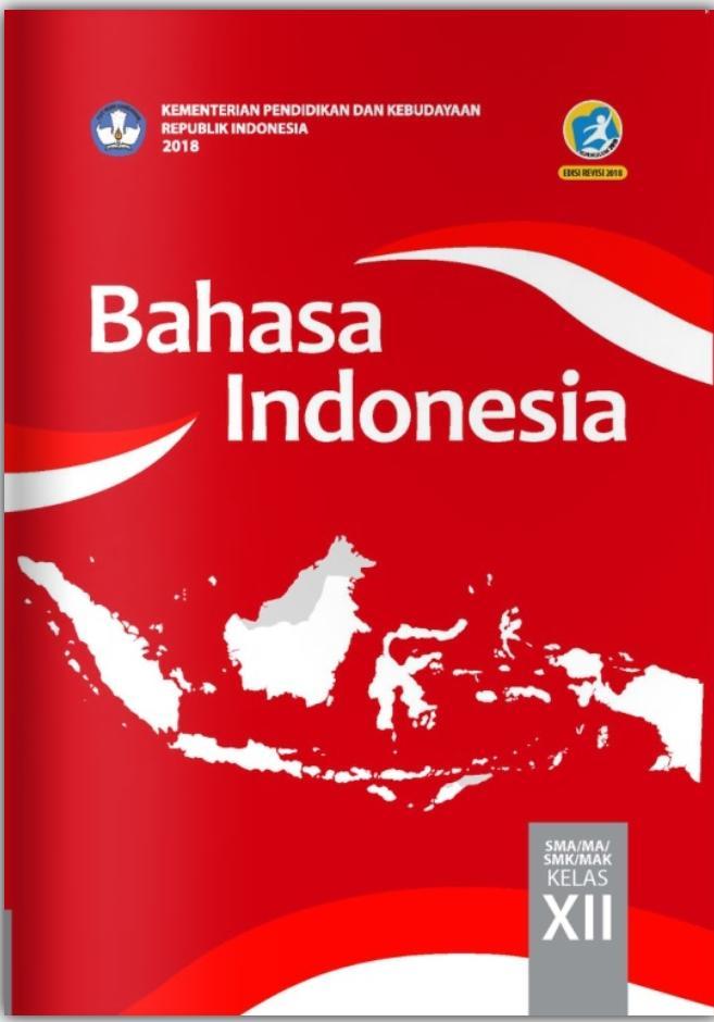 Bahasa Indonesia SMA/MA KELAS XII Edisi Revisi 2018